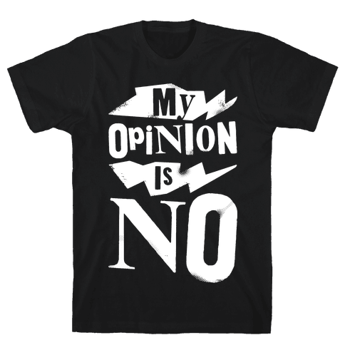 My Opinion Is No Mens T-Shirt