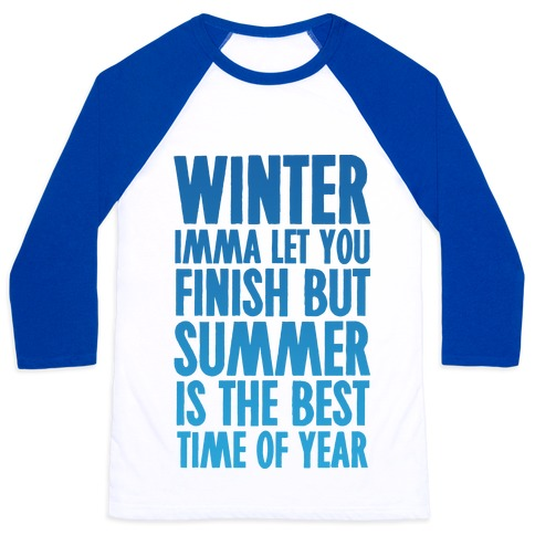 Winter Imma Let You Finish But Summer Is The Best Time Of Year Baseball Tee