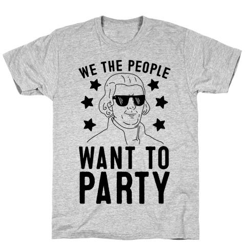 We The People Want To Party (Thomas Jefferson) T-Shirt