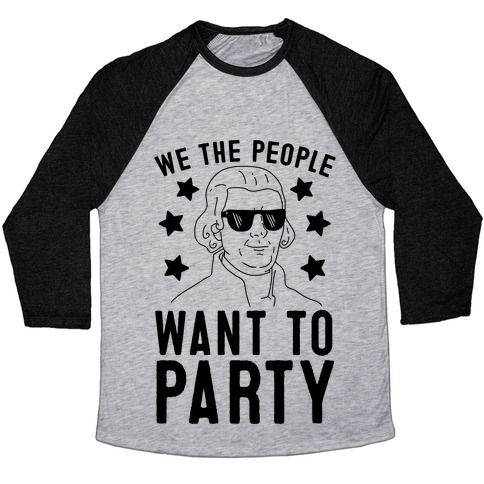 We The People Want To Party (Thomas Jefferson) Baseball Tee