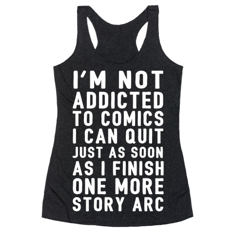 I'm Not Addicted To Comics I Can Quit Just As Soon As I Finish One More Story Arc Racerback Tank Top
