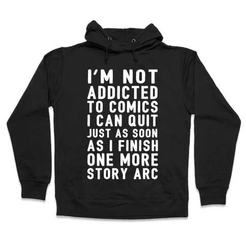 I'm Not Addicted To Comics I Can Quit Just As Soon As I Finish One More Story Arc Hooded Sweatshirt