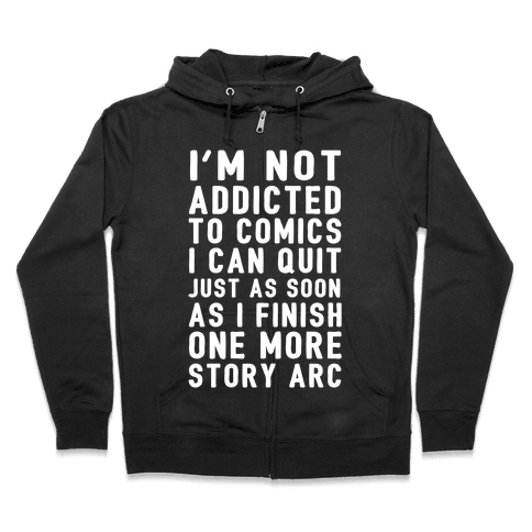 I'm Not Addicted To Comics I Can Quit Just As Soon As I Finish One More Story Arc Zip Hoodie