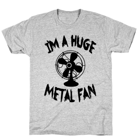 I'm a Huge Metal Fan Mens T-Shirt
