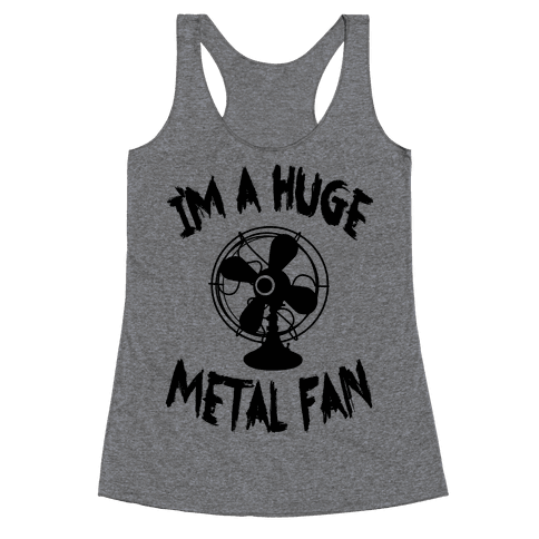I'm a Huge Metal Fan Racerback Tank Top