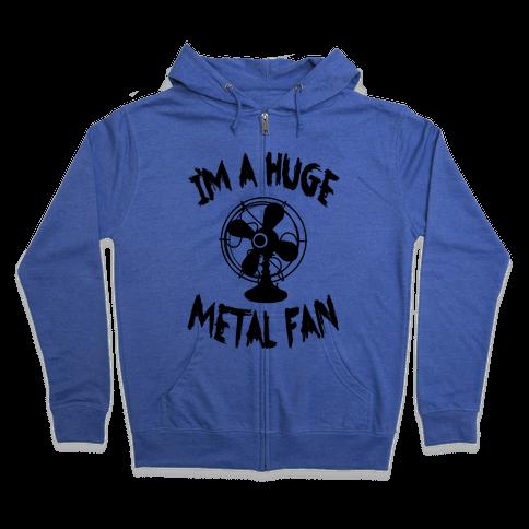 I'm a Huge Metal Fan Zip Hoodie