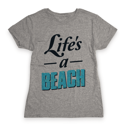 Life's a Beach (tee) Womens T-Shirt