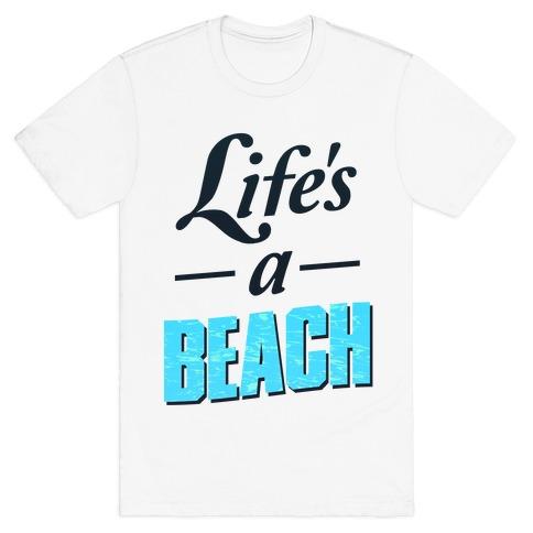 2dd822e5d08c Life's a Beach (tee) T-Shirt | LookHUMAN