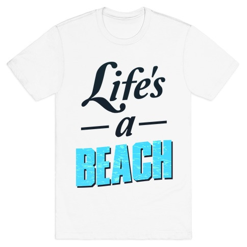 Life's a Beach (tee) Mens T-Shirt