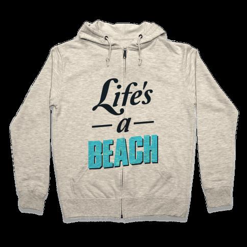 Life's a Beach (tee) Zip Hoodie