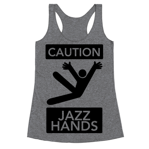 Caution: Jazz Hands Racerback Tank Top