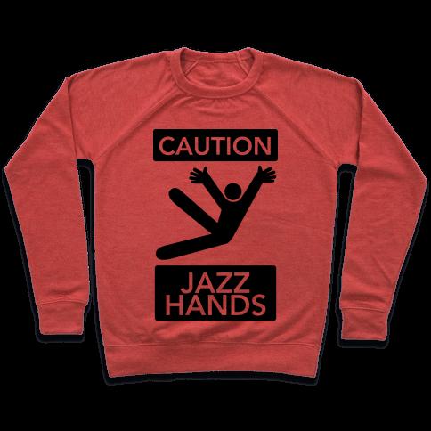 Caution: Jazz Hands Pullover