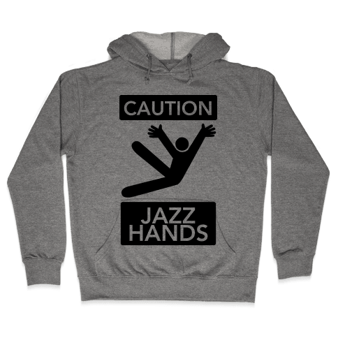 Caution: Jazz Hands Hooded Sweatshirt