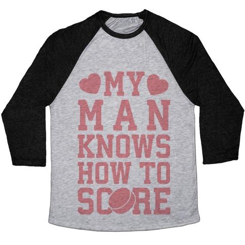 My Man Knows How To Score (hockey) Baseball Tee