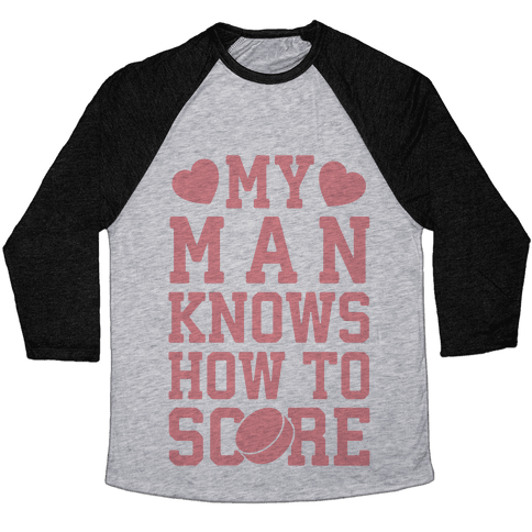 My Man Knows How To Score (hockey) Baseball Tee