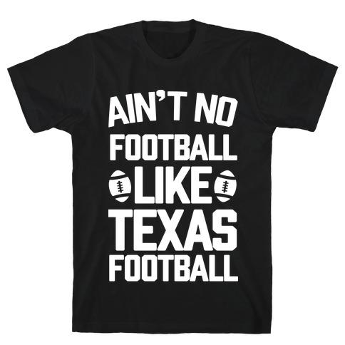 Ain't No Football Like Texas Football T-Shirt