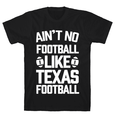 Ain't No Football Like Texas Football Mens T-Shirt