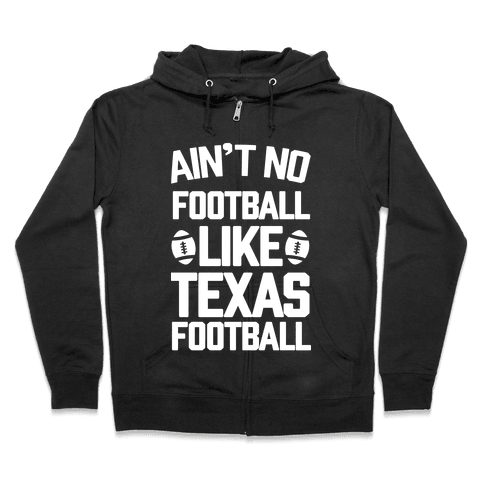 Ain't No Football Like Texas Football Zip Hoodie