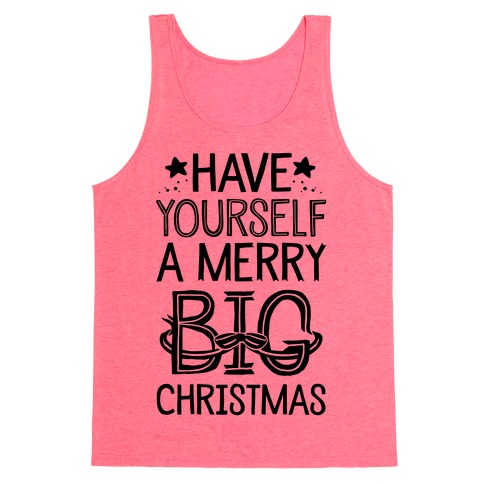 Have Yourself A Merry Big Christmas Tank Top
