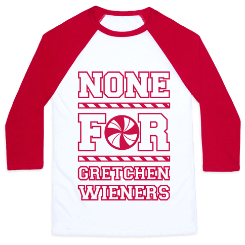 None For Gretchen Wieners Baseball Tee