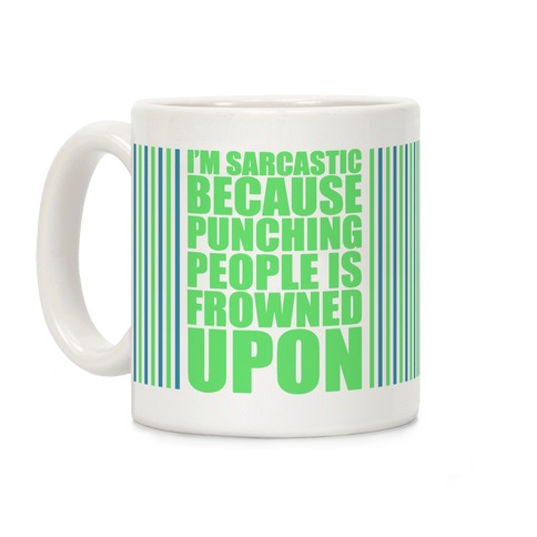 I'm Sarcastic Because Punching People Is Frowned Upon Coffee Mug