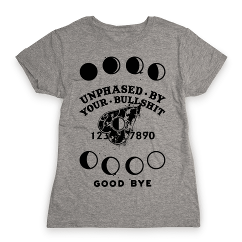 Unphased By Your Bullshit Womens T-Shirt
