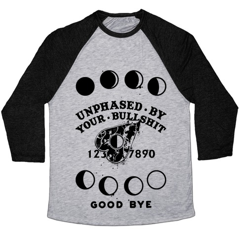 Unphased By Your Bullshit Baseball Tee