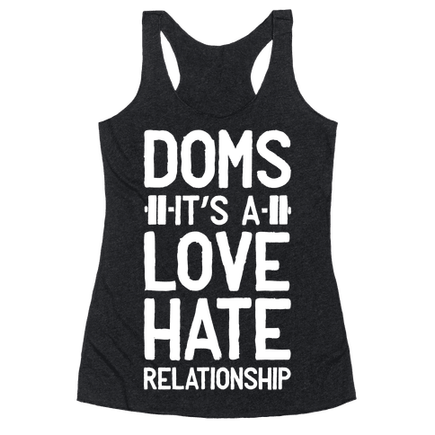 DOMS. It's a Love Hate Relationship Racerback Tank Top