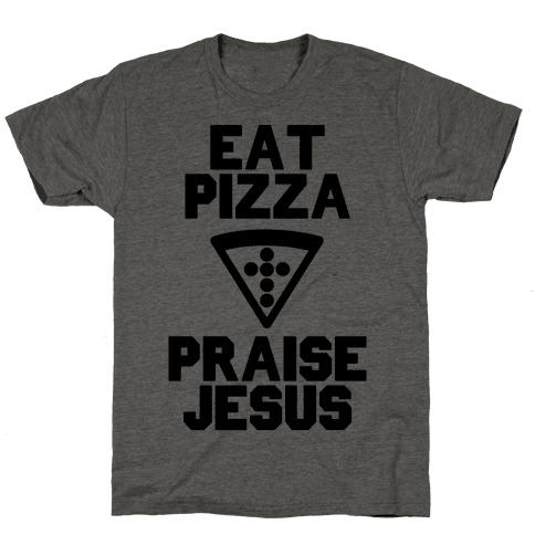 Eat Pizza & Praise Jesus Mens T-Shirt