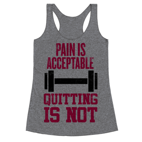 Pain Is Acceptable, Quitting Is Not Racerback Tank Top