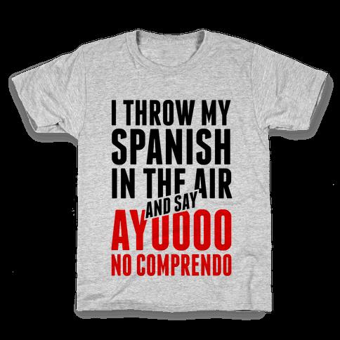 I Throw My Spanish in the Air Kids T-Shirt