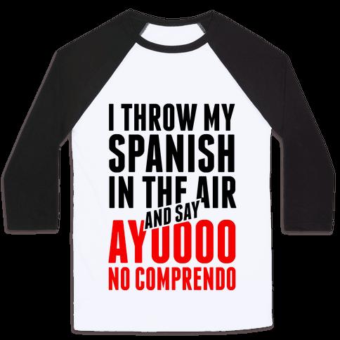 I Throw My Spanish in the Air Baseball Tee