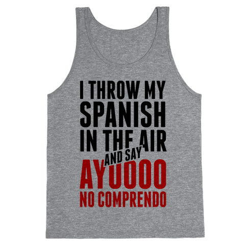 I Throw My Spanish in the Air Tank Top