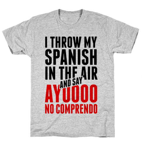 I Throw My Spanish in the Air Mens T-Shirt