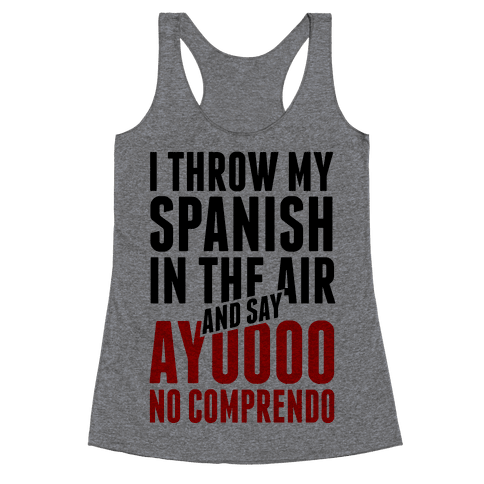 I Throw My Spanish in the Air Racerback Tank Top
