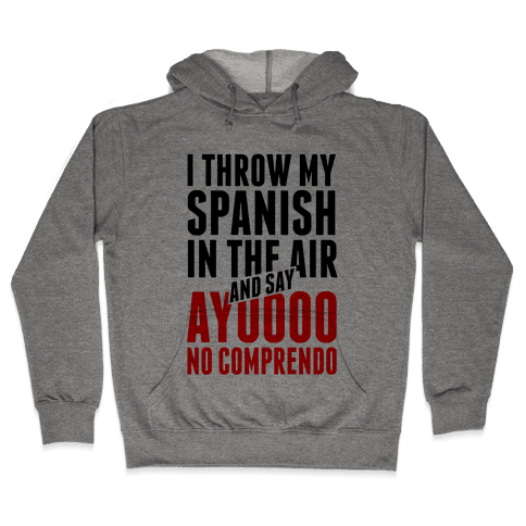 I Throw My Spanish in the Air Hooded Sweatshirt