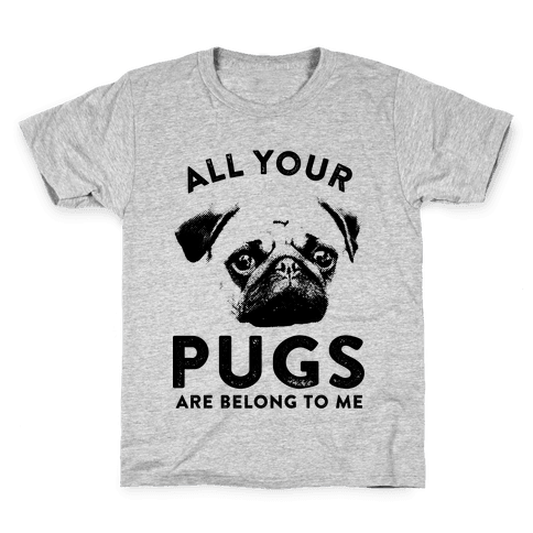 All Your Pugs Are Belong To Me Kids T-Shirt