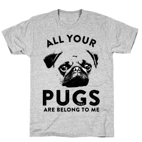 All Your Pugs Are Belong To Me Mens T-Shirt