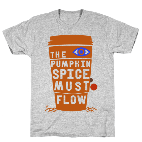 The Pumpkin Spice Must Flow Mens T-Shirt