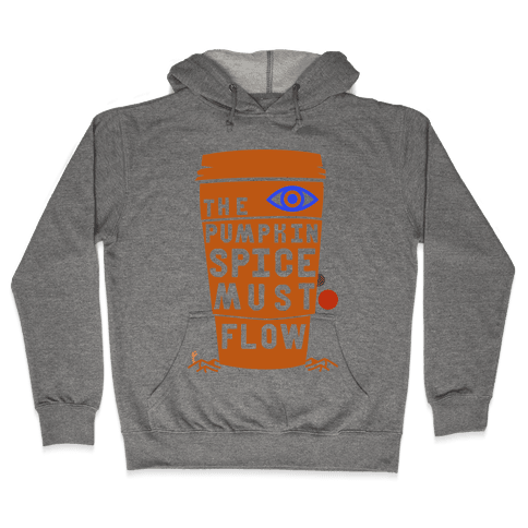 The Pumpkin Spice Must Flow Hooded Sweatshirt