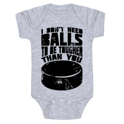 I Don't Need Balls To Be Tougher Than You Baby Onesy