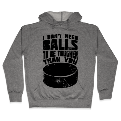 I Don't Need Balls To Be Tougher Than You Hooded Sweatshirt