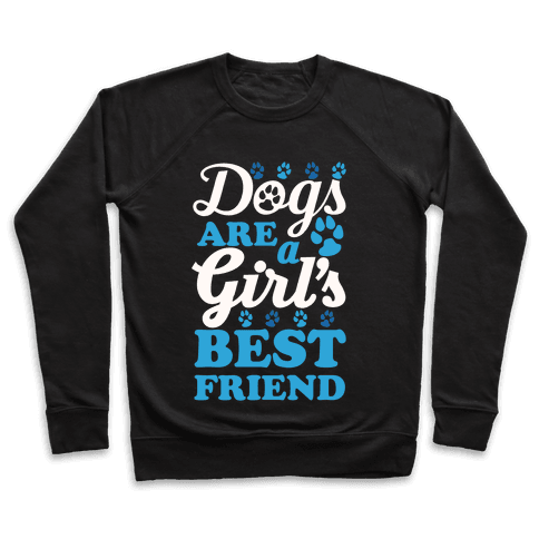 Dogs Are A Girls Best Friend Pullover