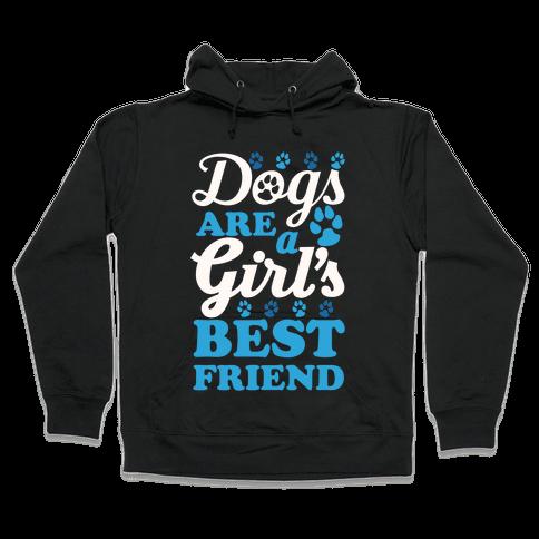 Dogs Are A Girls Best Friend Hooded Sweatshirt