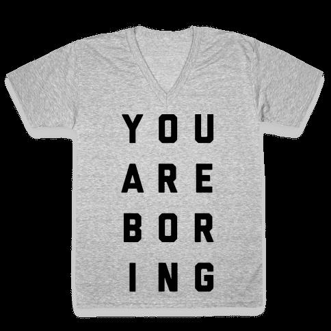 You Are Boring V-Neck Tee Shirt