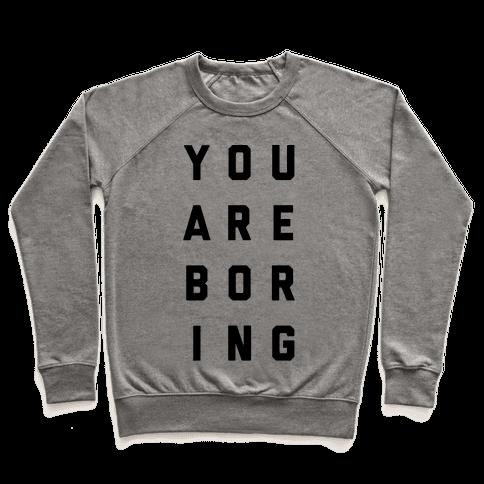 You Are Boring Pullover