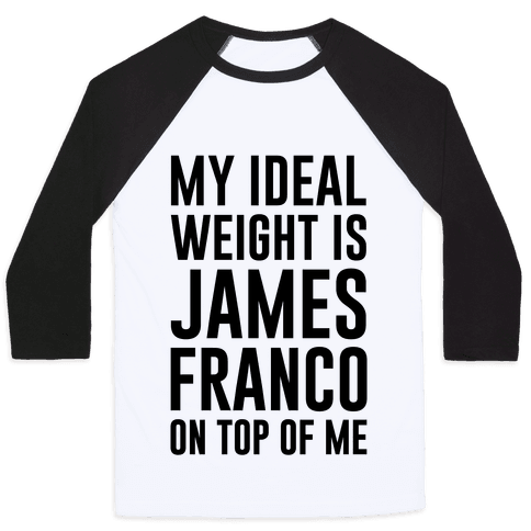 My Ideal Weight Is James Franco On Top of Me Baseball Tee