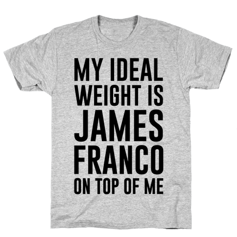 My Ideal Weight Is James Franco On Top of Me Mens T-Shirt