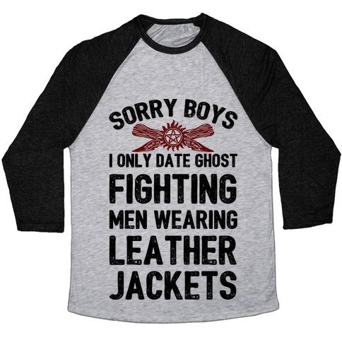 Sorry Boys I Only Date Ghost Fighting Men Baseball Tee