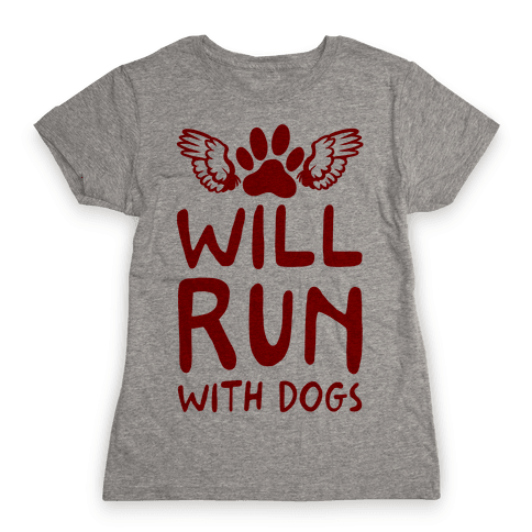 Will Run With Dogs Womens T-Shirt